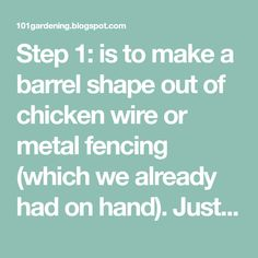 Step 1: is to make a barrel shape out of chicken wire or metal fencing (which we already had on hand). Just cut to size and use wire to...