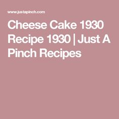 Cheese Cake 1930 Recipe 1930   Just A Pinch Recipes