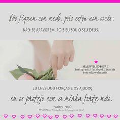 Não fiquem com medo, pois estou com vocês; não se apavorem, pois eu sou o seu Deus. Eu lhes dou forças e os ajudo; eu os protejo com a minha forte mão.  Isaías 41:10  http://instagram.com/maravilhosopai #maravilhosopai #pai #rei #Deus #mão #mãoforte #souseuDeus #god #dad #father #isaías #bíbliasagrada #bíblia #forças #nãoseapavorem #proteção #fé #faith #esperança #hope #dependência #boatarde