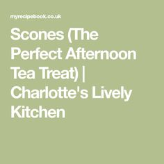 Scones (The Perfect Afternoon Tea Treat) | Charlotte's Lively Kitchen
