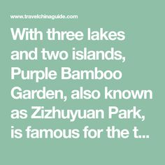 With three lakes and two islands, Purple Bamboo Garden, also known as Zizhuyuan Park, is famous for the thousands of bamboos and the beautiful lotus scenery.