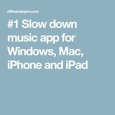 #1 Slow down music app for Windows, Mac, iPhone and iPad