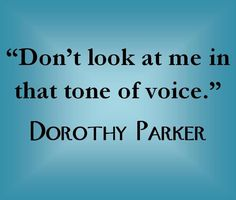 Dorothy Parker quote #3. Did you see what I said?