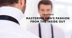 Men's Fashion Secrets - Mastering style from the inside out