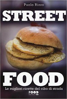Amazon.it: Street food. Le migliori ricette del cibo di strada - Paolo Rizzo - Libri