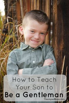 Boys don't always have to be rough and rambunctious.  Teach your son to be a gentleman using these tips.