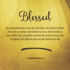 Daily Manna 2/7/16 Blessed be God, even the Father of our Lord Jesus Christ, the Father of mercies, and the God of all comfort; Who comforteth us in all our tribulation, that we may be able to comfort them which are in any trouble, by the comfort wherewith we ourselves are comforted of God. 2 Corinthians 1:3-4 http://www.davidlmarks.com/daily-manna/daily-manna-2716