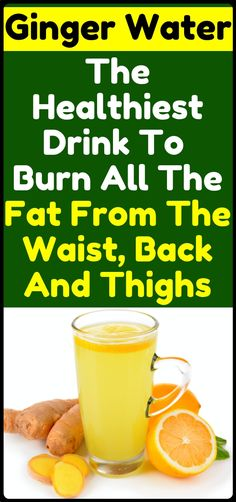 Ginger Water: The Healthiest Drink For Fat Burn From The Waist, Back And Thighs Amazing recipe for weight loss and fat burn
