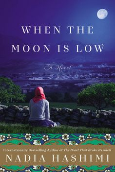 {WANT TO READ} When The Moon Is Low: A Novel by Nadia Hashimi // a book published this year