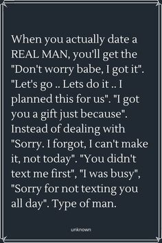 """When you actually date a REAL MAN, you'll get the """"Don't worry babe, I got it"""". Quotable Quotes, True Quotes, Words Quotes, Wise Words, Lyric Quotes, Movie Quotes, Quotes Quotes, Real Men Quotes, Great Quotes"""