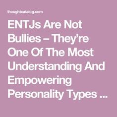 Collin -ENTJs Are Not Bullies – They're One Of The Most Understanding And Empowering Personality Types | Thought Catalog