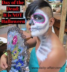 Day of the Dead: It is NOT Halloween - The Daily Affair | a lifestyle & travel tips Guide