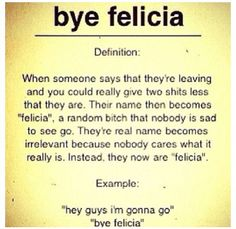 Haha!! Bye Felicia BYE!!