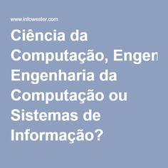 Ciência da Computação, Engenharia da Computação ou Sistemas de Informação?