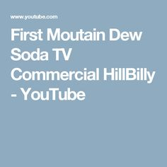 First Moutain Dew Soda TV Commercial HillBilly - YouTube
