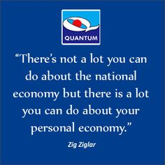 "#ThursdayTip #Quotes ""There's not a lot you can do about the national economy but there is a lot you can do about your personal economy."" Zig Ziglar www.quantumamc.com"