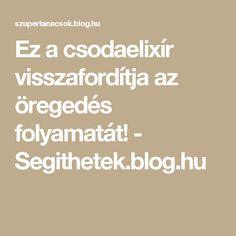 Ez a csodaelixír visszafordítja az öregedés folyamatát! - Segithetek.blog.hu