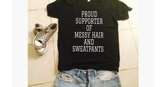 Proud Supporter of Messy Hair and Sweatpants Tops Type: Tees Gender: Women or Men Clothing Length: Regular Sleeve Style: Regular Material: Cotton Collar: O-Neck Sleeve Length(cm): Short Please Measure Before You Order: Cute Shirts, Funny Shirts, Shirts For Teens, T Shirts For Women, Teen Shirts, Bff Shirts, Sassy Shirts, Looks Style, My Style