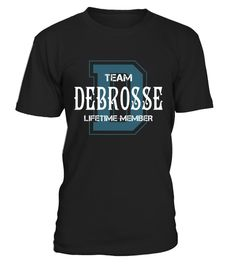 "# Team DEBROSSE - Name Shirts .    Team DEBROSSE Lifetime Member Name ShirtsSpecial Offer, not available anywhere else!Available in a variety of styles and colorsBuy yours now before it is too late! Secured payment via Visa / Mastercard / Amex / PayPal / iDeal How to place an order  Choose the model from the drop-down menu Click on ""Buy it now"" Choose the size and the quantity Add your delivery address and bank details And that's it!"