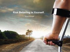 Risk believing in yourself.