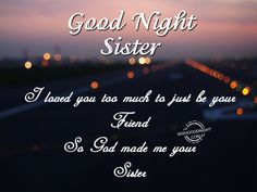 Good Night Wishes For Sister - Good Night Pictures Good Night Prayer, Good Night Blessings, Good Night Quotes, Good Morning Love Messages, Happy Morning Quotes, Wishes For Sister, Dear Sister, Good Night Greetings, Night Wishes