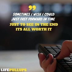Its all worth it in the end!!! Never give upMake sure to tag your friends