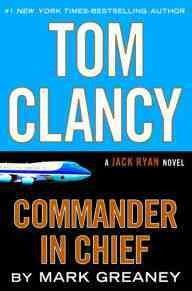 Commander in Chief (Tom Clancy) by Mark Greaney. Abandoned by other international leaders, Jack Ryan, assisted by his son and the Campus team, navigate a political chess game involving a volatile Russian president and a vital clue about an adversarial plot to disrupt the world stage.