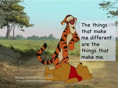 The things that make me different are the things that make me. - Winnie the Pooh