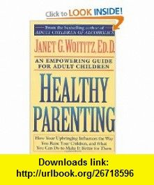 Healthy Parenting How Your Upbringing Influences the Way You Raise Your Children, and What You Can Do to Make It Better for Them (9780671739492) Janet G. Woititz , ISBN-10: 0671739492  , ISBN-13: 978-0671739492 ,  , tutorials , pdf , ebook , torrent , downloads , rapidshare , filesonic , hotfile , megaupload , fileserve