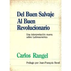 Del buen salvaje al buen revolucionario (Spanish Edition)
