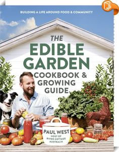 The Edible Garden Cookbook & Growing Guide    :  River Cottage Australia host Paul West shows you how easy and rewarding it is to grow and cook some of your own food with the people you love.