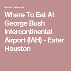 Where To Eat At George Bush Intercontinental Airport (IAH) - Eater Houston