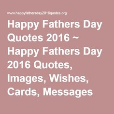Happy Fathers Day Quotes 2016 ~ Happy Fathers Day 2016 Quotes, Images, Wishes, Cards, Messages