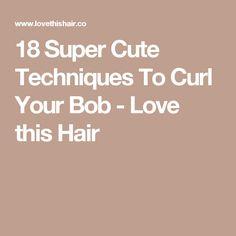 18 Super Cute Techniques To Curl Your Bob - Love this Hair