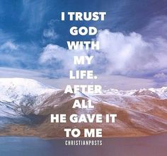 """""""I trust god with my life. After all he gave it to me"""""""