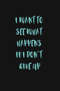 I won't ever give up...
