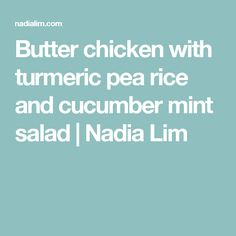 Butter chicken with turmeric pea rice and cucumber mint salad   Nadia Lim