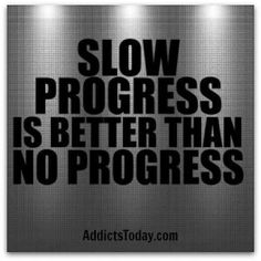 Keep moving forward... Baby steps if you have to!