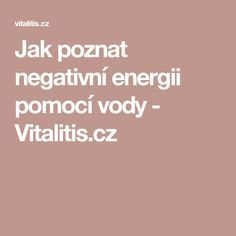 Jak poznat negativní energii pomocí vody - Vitalitis.cz Baba Vanga, Tarot, Keto Diet For Beginners, Health Fitness, Medicine, Diet, Astrology, Psychology