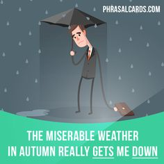 """""""Get down"""" means """"to make someone depressed, unhappy"""". Example: The miserable weather in autumn really gets me down."""