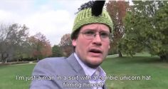 """I'm just a man in a suit with a zombie unicorn hat filming himself."" This is why you're awesome."
