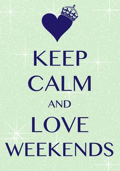 keep calm and love weekends / Created with Keep Calm and Carry On for iOS #keepcalm #weekend