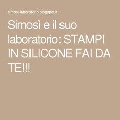 Simosì e il suo laboratorio: STAMPI IN SILICONE FAI DA TE!!!