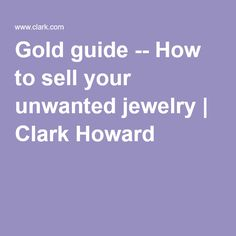 Gold guide -- How to sell your unwanted jewelry | Clark Howard