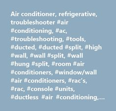 Air conditioner, refrigerative, troubleshooter #air #conditioning, #ac, #troubleshooting, #tools, #ducted, #ducted #split, #high #wall, #wall #split, #wall #hung #split, #room #air #conditioners, #window/wall #air #conditioners, #rac's, #rac, #console #units, #ductless #air #conditioning, #portable #air #conditioning…