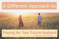 Theme of the Month: A Different Approach to Praying for Your Future Husband – Sisters on Our Knees
