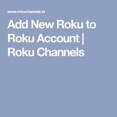 Add New Roku to Roku Account | Roku Channels