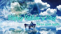 Wishing you a Happy Father's Day in Heaven Daddy!