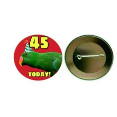 Eclectus Parrot (Male) - '45 Today' 55mm Birthday Button Pin Badge (PG-0866)