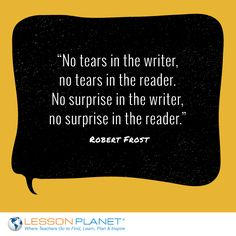 """No tears in the writer, no tears in the reader. No surprise in the writer, no surprise in the reader."" ~ Robert Frost #writing #poetry #quote"